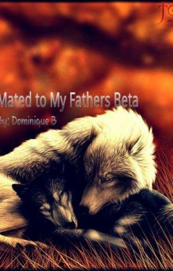 Mated to my fathers Beta #Wattys2015 (ON HOLD)