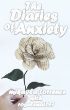The Diaries of Anxiety by mikaylamtorrence