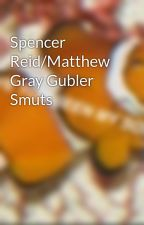 Spencer Reid/Matthew Gray Gubler Smuts by SquiddyDiddy
