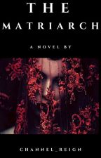 The Matriarch (The Debt sequel) by Channel_Reign