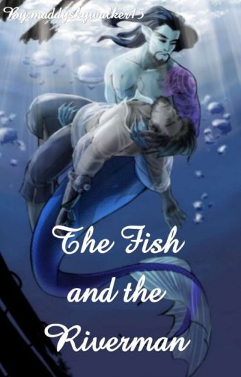 The Fish and the Riverman (Mchanzo fanfiction)