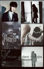 Hard to Love [Yesung y tú] by Sungely_elf