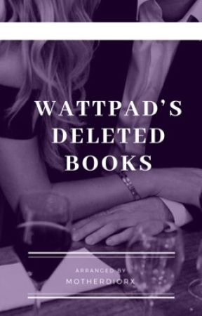 Deleted wattpad books by motherdior