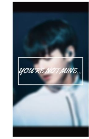 You're Not Mine (BTS FF) 18+ by Endless_Sky123