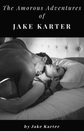 The Amorous Adventures of Jake Karter by JakeKarter