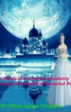 The Magical Pertanist Academy: The Long Lost Perfect Powerful Princess  by WrawaStories
