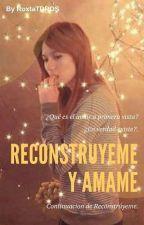 Reconstrúyeme y ámame. by RoxtaTDROS