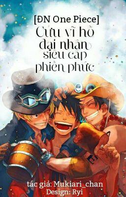 [ ĐN One Piece] Cửu Vĩ Hồ Đại Nhân Siêu Cấp Phiền Phức