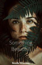 Something Beautiful by BrielleW