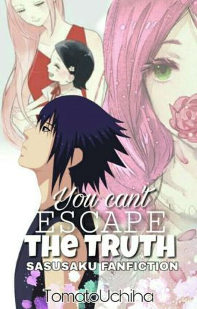 YOU CAN'T ESCAPE THE TRUTH|| Book2-SASUSAKU by TomatoUchiha