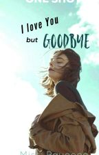 I Love You But Goodbye by PrimexRaysei