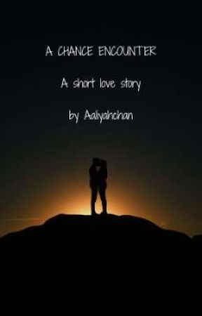 A Chance Encounter (Short Story) by aaliyahchan