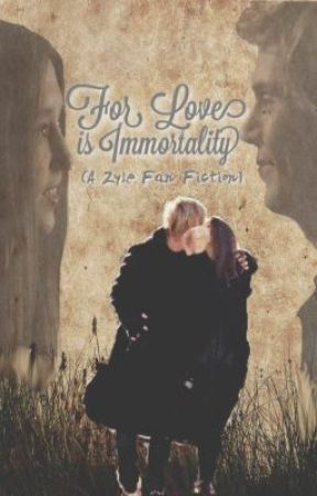 For Love Is Immortality A Zyle Fan Fiction