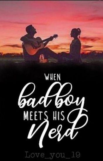 When Bad Boy meets his Nerd (UNDER REVISION)