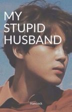 |Complete| My stupid husband  by _janet5230_