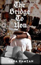 The Bridge To You | ✓ by SanaRamzan