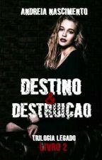 Destino & Destruição [ Livro 2] COMPLETO SAÍDA 30-01 by euandreianascimento