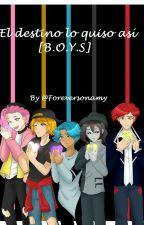 El destino lo quiso así [B.O.Y.S] by Foreversonamy