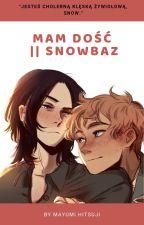 Mam dość || Snowbaz by MayumiHitsuji
