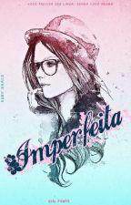 Imperfeita  by HarleyViih
