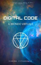 Digital Code - Il mondo virtuale by Simona_Citarrella