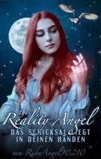The reality Angel - Das Schicksal liegt in deinen Händen by RubyAngel90210