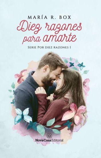 Diez razones para amarte (Serie Por Diez Razones I) de María R. Box