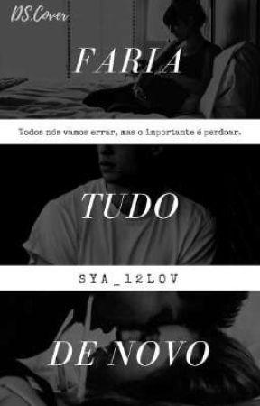 Faria tudo De Novo  by Sya_12lov