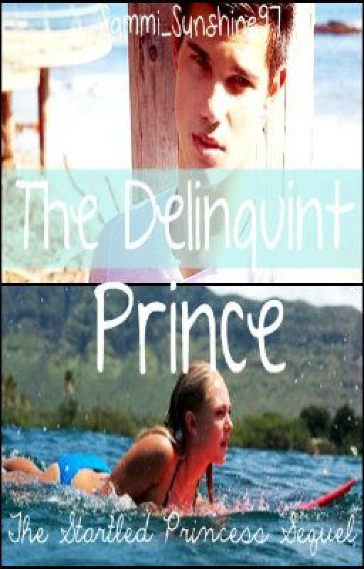 The Delinquint Prince [Sequal to THE STARTLED PRINCESS] by sammi_sunshine97