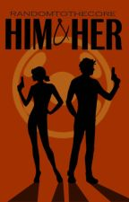 Him & Her ✔ by xSamanthaSunshinex