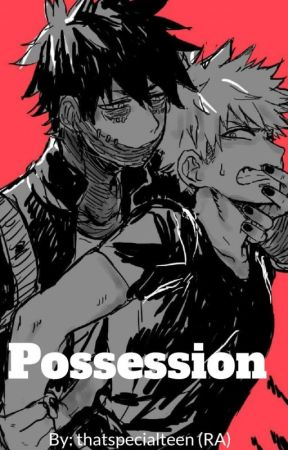 Possession (Bakugo X Dabi)  *VERY SLOW UPDATES* by thatspecialteen