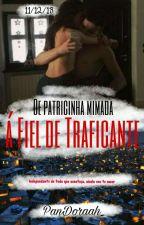 De patricinha mimada à Fiel de Traficante (Em Revisão) by PanDoraah_