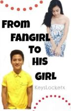 From Fangirl to His Girl (Brace Arquiza) by KeysLocketx