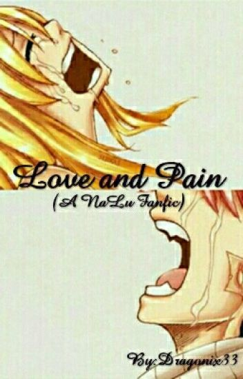 Love & Pain (Nalu Fanfic) (Will Be Heavily Edited)