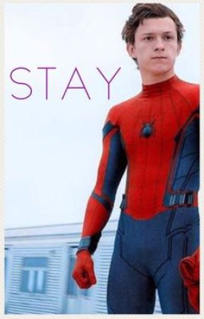 Stay (A Peter Parker Fanfiction)  by Avenge_TWS
