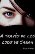 A través de los ojos de Sarah by AngelCuyas