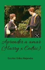 Aprender a amar ~Harry x Cedric  by ErikaAlejandraQuinta