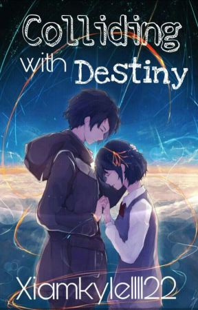 Colliding With Destiny by xiamkyle111122
