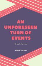 An Unforeseen Turn of Events by IdelleKursman