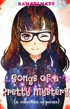 Songs of a Pretty Mystery (A collection of poems) by im_Amystery