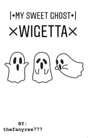 |•My Sweet Ghost•| ×Wigetta× by thefanyrex777
