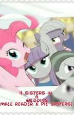 4 Sisters In A Wedding (Male reader x Pie Sisters) by TheSaiyanPony