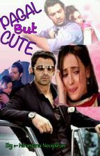 PAGAL but CUTE (Completed) ✔ by NiranjanaNepol