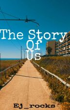 The Story Of Us by Ej_rocks