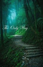 The Only Way by zenn12_is_me