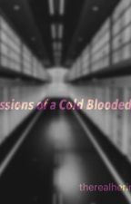 Confessions of a Cold Blooded Killer by therealherintuitions