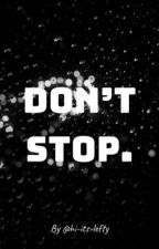 Don't Stop. by hi-its-lefty