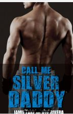 Call Me Silver Daddy by jamielakenovels