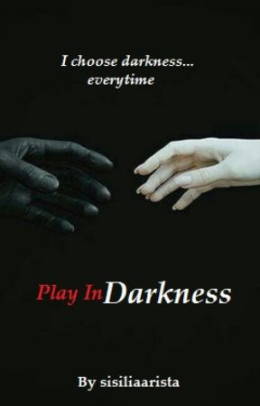 Play In Darkness (END) by sisiliaarista