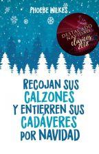 Recojan sus calzones y entierren sus cadáveres por Navidad by PhoebeWilkes